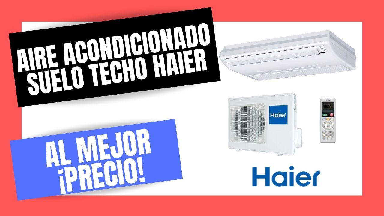 AIRE ACONDICIONADO SUELO TECHO HAIER  El Mejor PRECIO Online