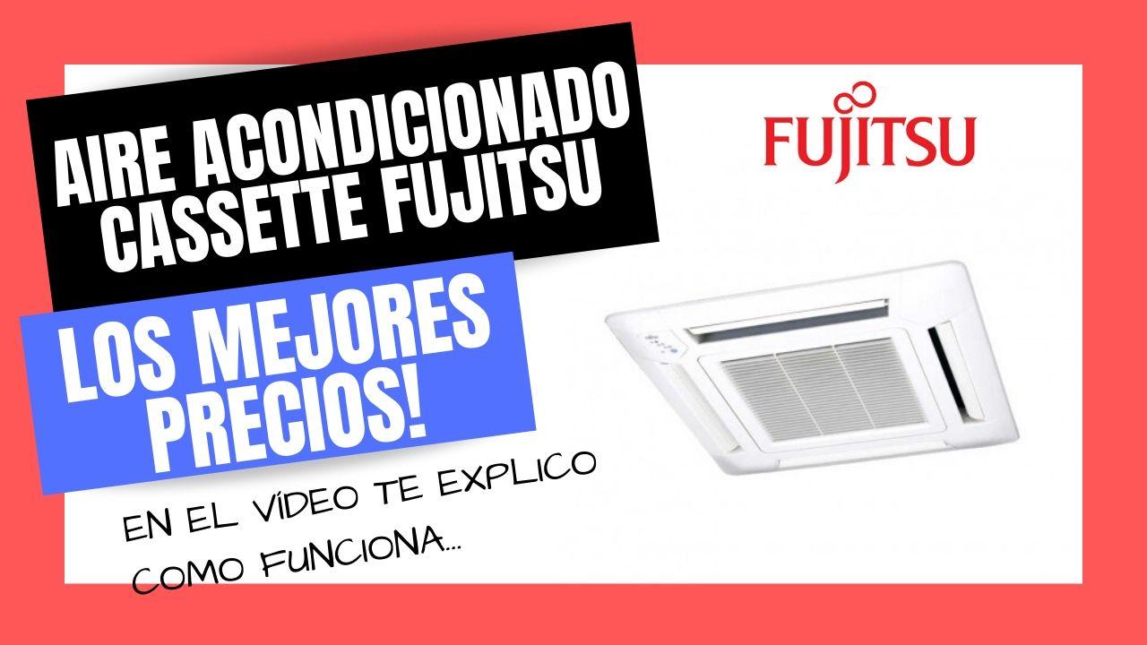 AIRE ACONDICIONADO CASSETTE FUJITSU Los Mejores PRECIOS Online