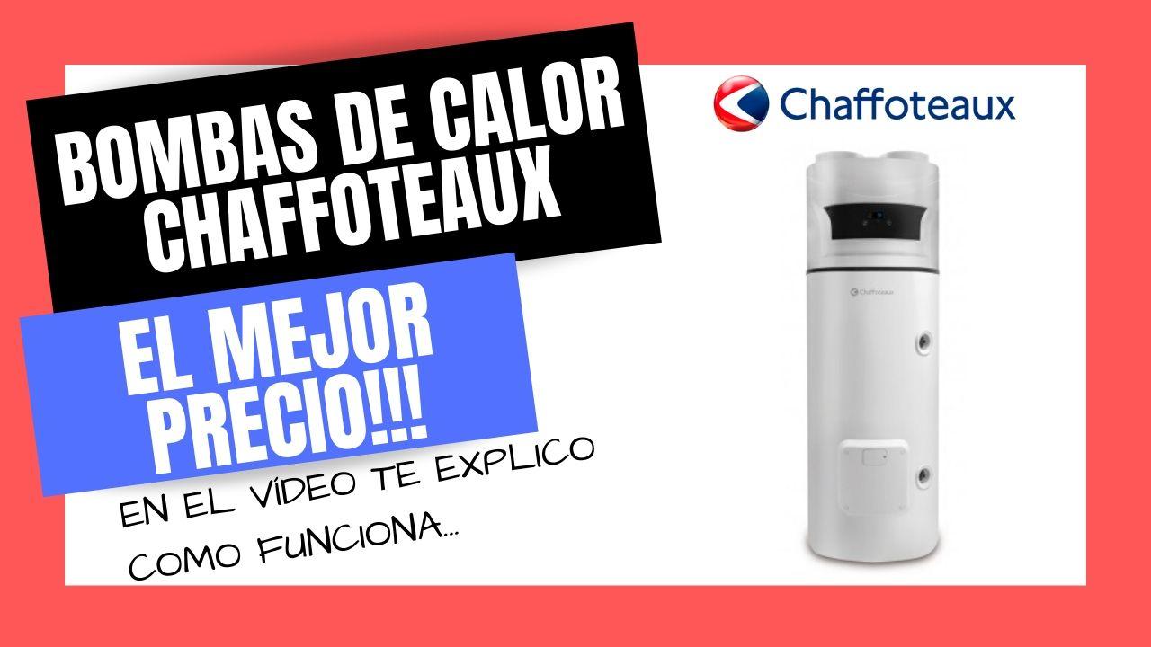 BOMBAS DE CALOR CHAFFOTEAUX AEROTERMIA al Mejor PRECIO