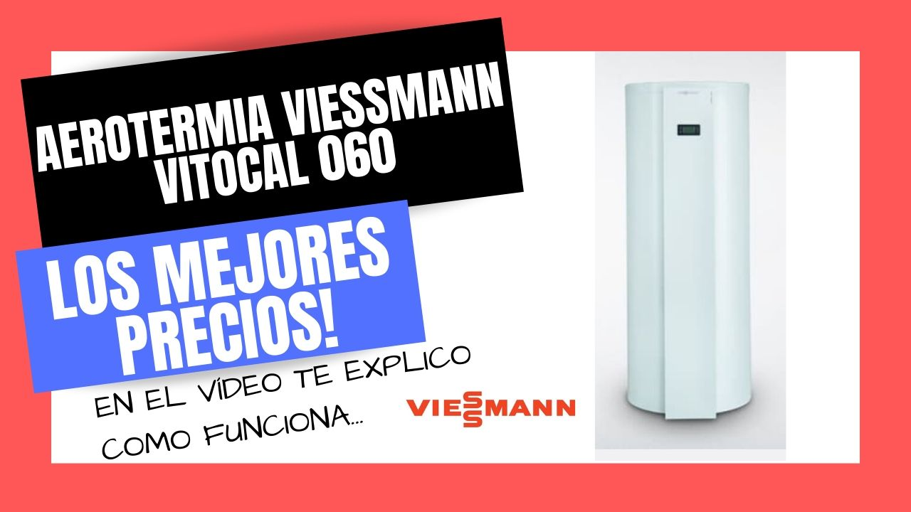 BOMBA DE CALOR VIESSMANN VITOCAL 060 Aerotermia al Mejor PRECIO