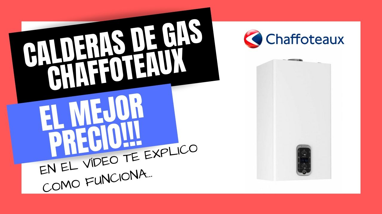CALDERAS DE GAS CHAFFOTEAUX Mejores PRECIOS Online