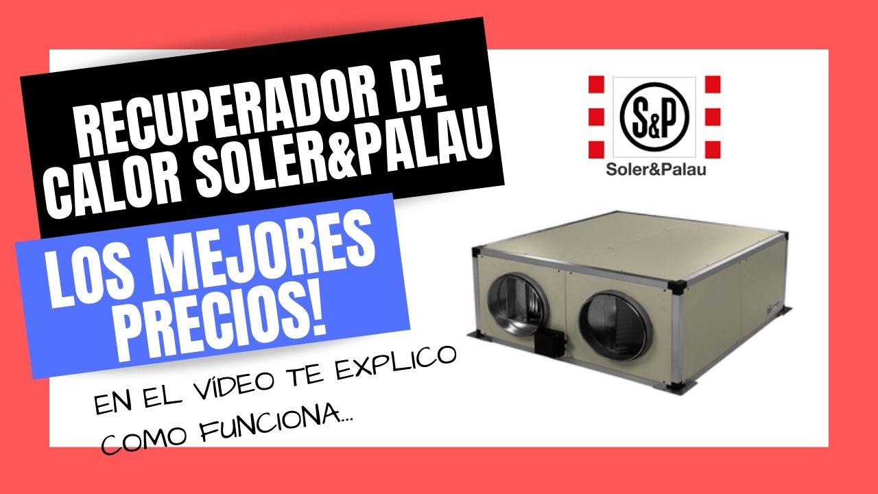 RECUPERADORES DE CALOR SOLER Y PALAU Mejores PRECIOS Online